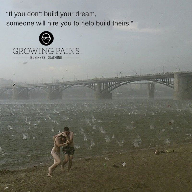 If you don't build your dream, someone