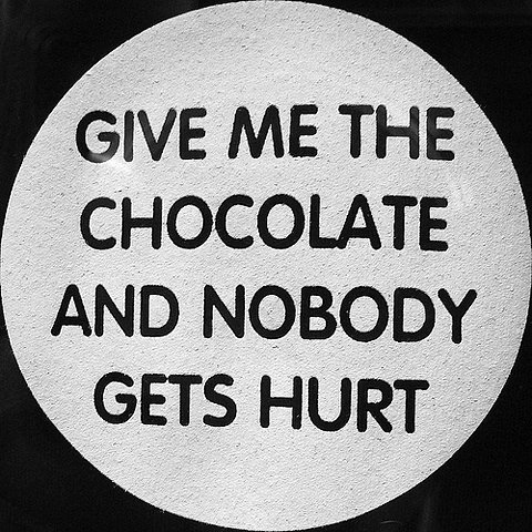 give me the chocolate and nobody gets hurt!