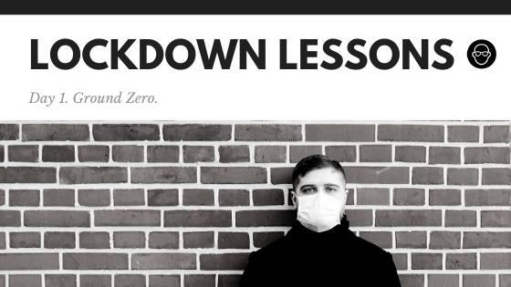 I hope you are quietly freaking out. Lockdown Lessons. Day 1.