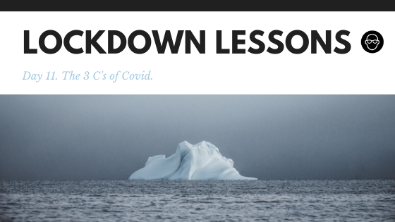 THE THREE C'S OF COVID | Lockdown Lessons.