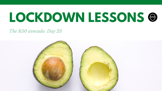 THE R50 AVOCADO. | Lockdown Lessons day 23